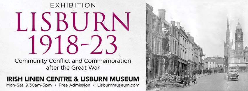 Lisburn 1918-23 Community Conflict and Commemoration after the Great War exhibition irish linen centre lisburn museum banner