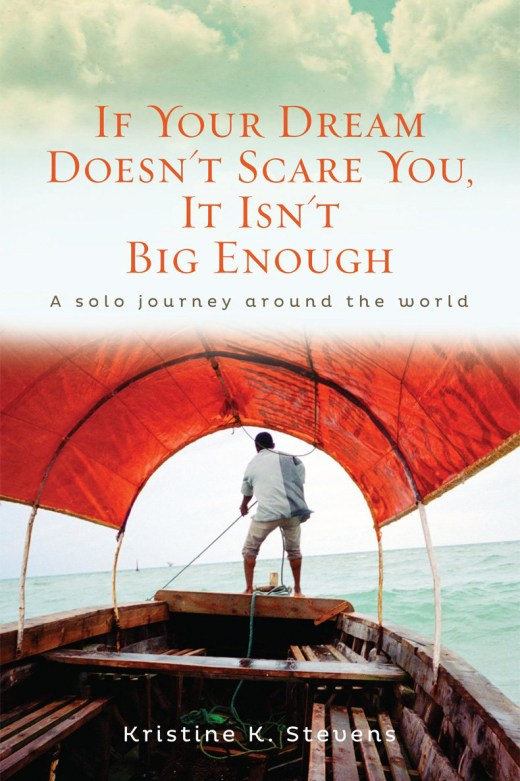 """Book cover of """"If Your Dream Doesn't Scare You, It Isn't Big Enough: A Solo Journey Around the World"""" by Kristine K. Stevens"""