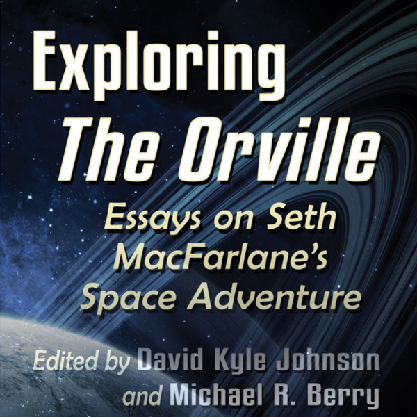 Exploring The Orville, edited by David Kyle Johnson and Michael R. Berry