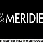 Huge AIRPORT Job Vacancies in Le Méridien@Dubai-Abu Dhabi-UAE