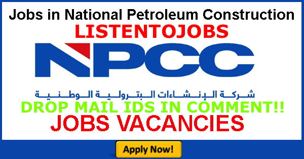 Latest Job Vacancies in National Petroleum Construction Company (NPCC) | Any Graduate/ Any Degree / Diploma / ITI |Btech | MBA | +2 | Post Graduates |UAE