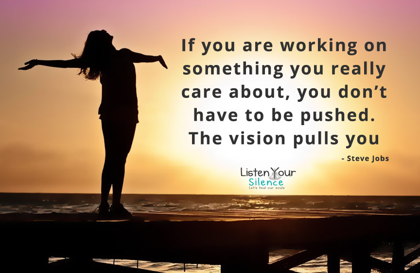 The vision Pulls you - Inspirational Quote - Listen Your Silence