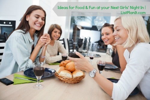 Ideas for Food & Fun at your Next Girls' Night In | ListPlanIt.com