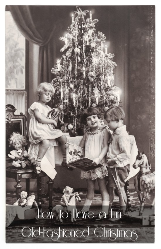 How to Have a Fun Old-Fashioned Christmas