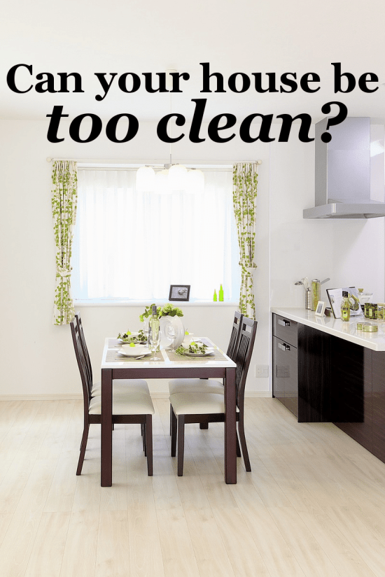 can your house be too clean