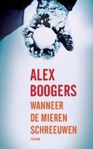 Omslag Wanneer de mieren schreeuwen - Alex Boogers
