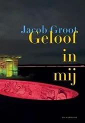 Omslag Geloof In Mij - Jacob Groot