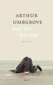 Omslag Wat we weten - Arthur Umbgrove