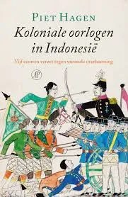 Omslag Koloniale oorlogen in Indonesië - Piet Hagen