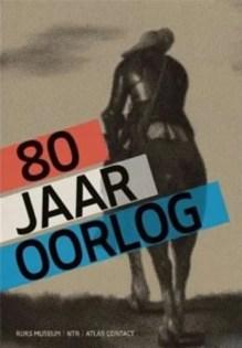 Omslag 80 jaar oorlog - Gijs van der Ham ; Judith Pollmann ; Peter Vandermeersch