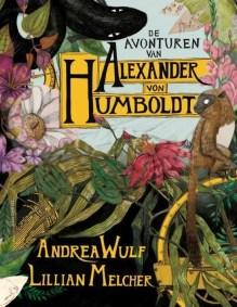 Omslag De avonturen van Alexander von Humboldt - Andrea Wulf en Lillian Melcher