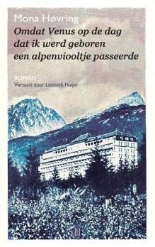 Omslag Omdat Venus op de dag dat ik werd geboren een alpenviooltje passeerde - Mona Høvring