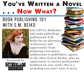 You've Written a Novel--Now What? Book Publishing 101 with S.M. Beiko