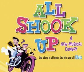 ALL SHOOK UP: A New Musical Comedy