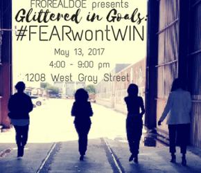 FROREALDOE presents| Glittered in Goals: #FEARwontWIN