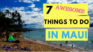 7 Awesome Things To Do When Traveling To Maui Hawaii