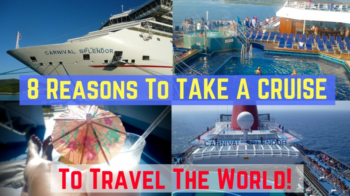 8 Reasons To Take A Cruise! - Benefits of Cruising To Travel The World