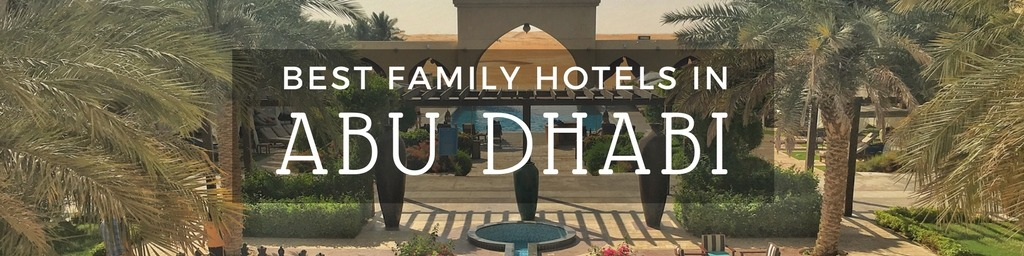 Best Family Hotels in Abu Dhabi | An Abu Dhabi guide to family-friendly hotels as hand selected by Little City Trips - city travel experts