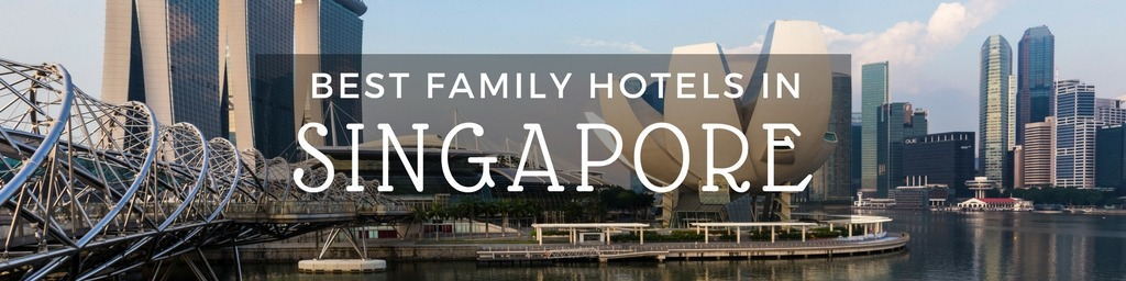 Best Family Hotels in Singapore   A Singapore guide to family-friendly hotels as hand selected by Little City Trips - city travel experts