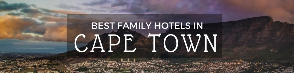 Best Family Hotels in Cape Town | A Cape Town guide to family-friendly hotels as hand selected by Little City Trips - city travel experts