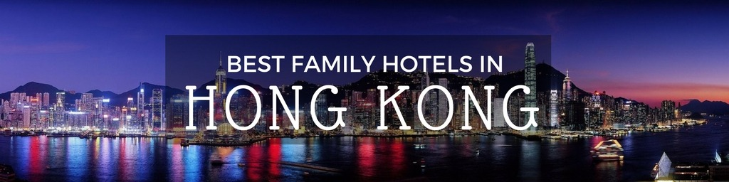 Best Family Hotels in Hong Kong | A Hong Kong guide to family-friendly hotels as hand selected by Little City Trips - city travel experts