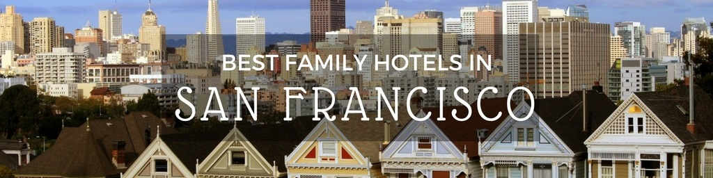 Best Family Hotels in San Francisco | A San Francisco guide to family-friendly hotels as hand selected by Little City Trips - city travel experts
