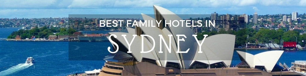 Best Family Hotels in Sydney | A Sydney guide to family-friendly hotels as hand selected by Little City Trips - city travel experts