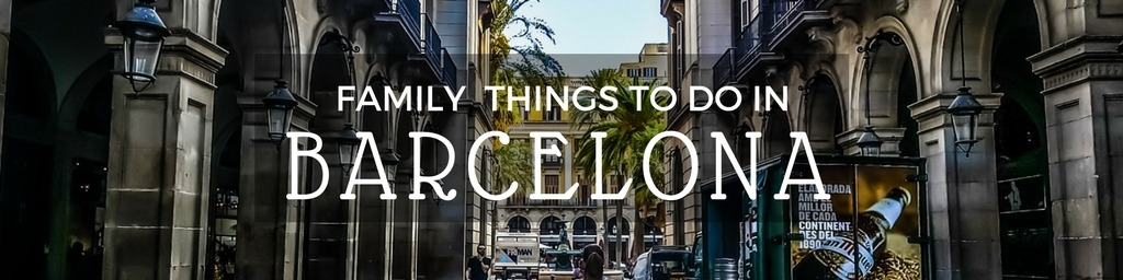 Family Things to do In Barcelona | Top tips for family-friendly things to do in Barcelona by Little City Trips - City Travel Experts