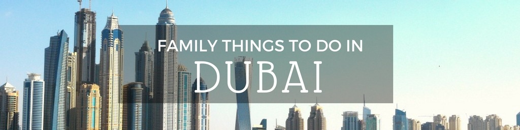 Family Things to do In Dubai | Top tips for family-friendly things to do in Dubai by Little City Trips - City Travel Experts