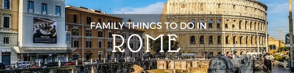 Family Things to do In Rome | Top tips for family-friendly things to do in Rome by Little City Trips - City Travel Experts