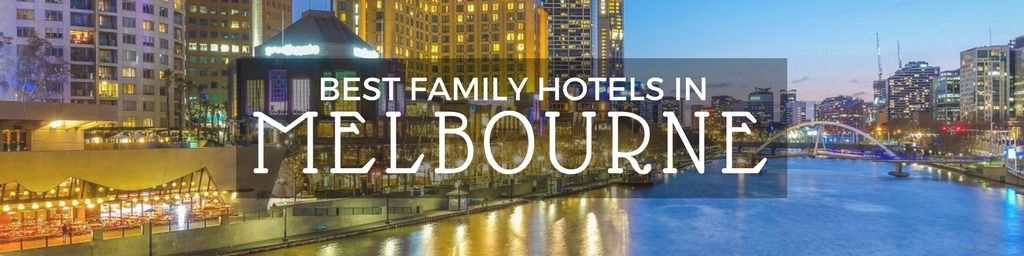 Best Family Hotels in Melbourne | A Melbourne guide to family-friendly hotels as hand selected by Little City Trips - city travel experts
