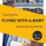 Flying with a baby - a podcast guide by little city trips