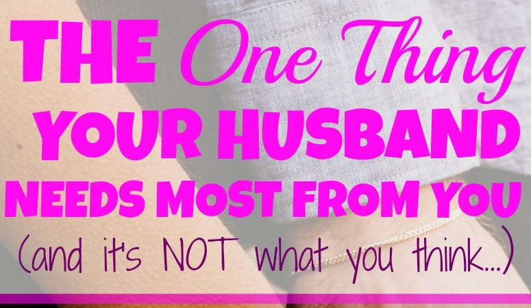 The One Thing Your Husband Needs Most from You