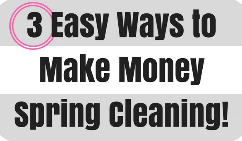 How to Make Money Spring Cleaning in 3 Easy Steps