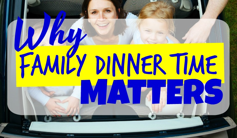 Why Family Dinner Time Matters