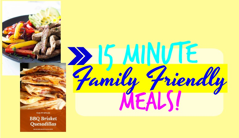 15 Minute Family Friendly Meals