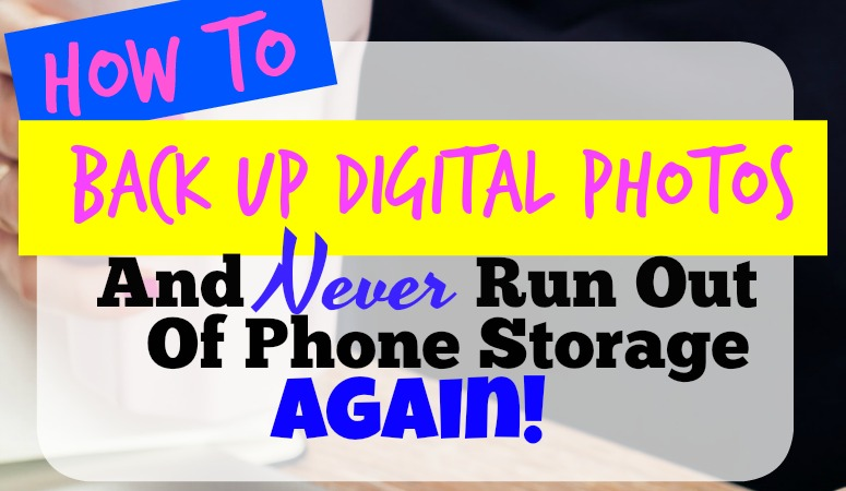 How to Back Up Digital Photos and Never Run Out of Storage on Your Phone Again