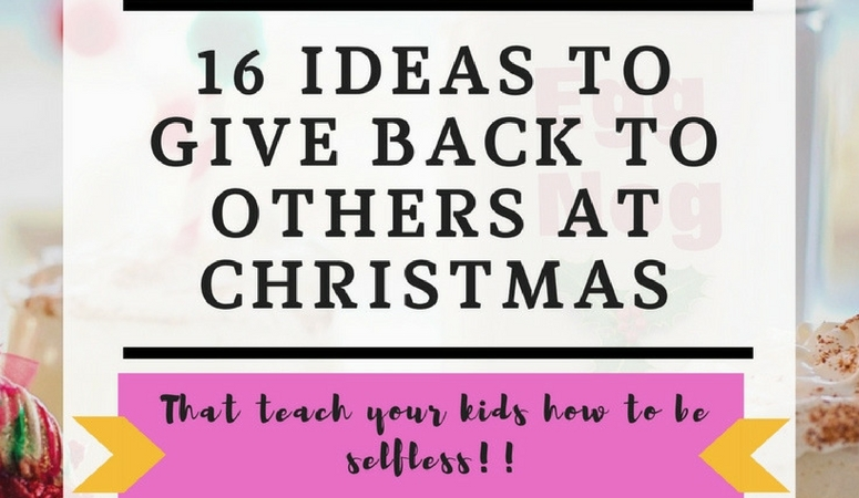 16 Ideas to Give Back To Others At Christmas