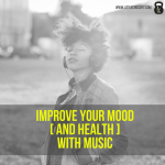 Improve Your Mood (and Health) With Music
