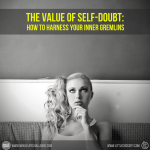 The Value of Self-Doubt: How to Harness Your Inner Gremlins