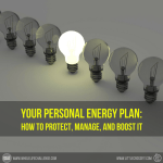 Your Personal Energy Plan: How to Protect, Manage, and Boost It