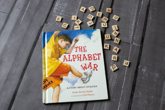 The Alphabet War: A great book to help kids understand dyslexia.