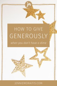 How to Give Generously When You Don't Have a Dime - You don't have to have a lot of money to give generously. I'll share with you several ideas on how to give today for little or no cost! @ littlegirldesigns.com