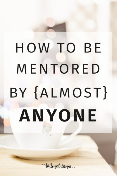 How to Be Mentored by Anyone