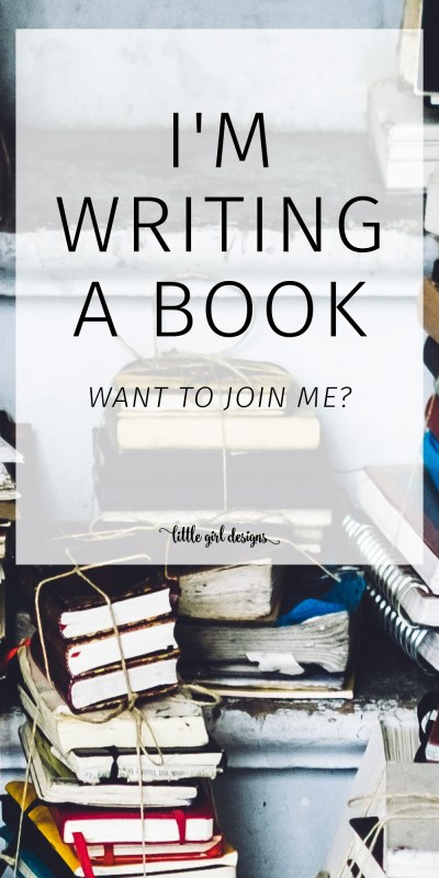 I'm Writing a Book . . . Want to Join Me?