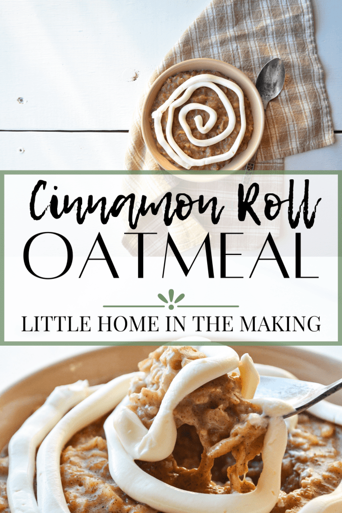 A comforting bowl of cinnamon roll oatmeal, complete with a cream cheese swirl. The text reads: Cinnamon Roll Oatmeal | Little Home in the Making