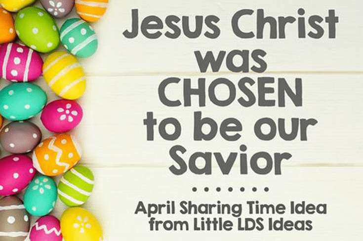 Easter Sharing Time Idea. Jesus Christ was Chosen to Be Our Savior from Little LDS Ideas