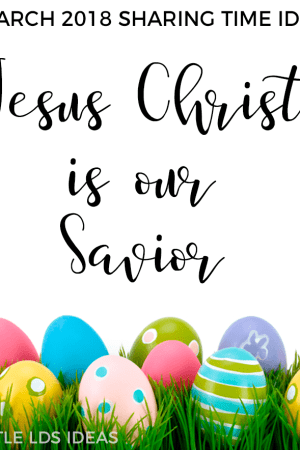 March 2018 Sharing Time Idea Jesus Christ Is Our Savior