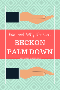 How and Why Koreans Beckon Palm Down