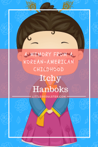 A Memory from a Korean-American Childhood - Itchy Hanboks